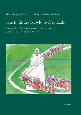 Das Ende Des Babylonischen Exils: Kulturgeschichtliche Epochenwende In der Literatur der Letzten Irakisch-Judischen Autoren 9783895008283