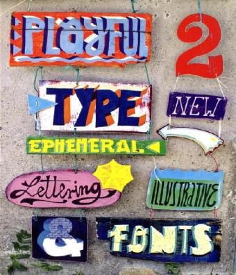 Playful Type 2: Ephemeral Lettering and Illustrative Fonts 9783899553185
