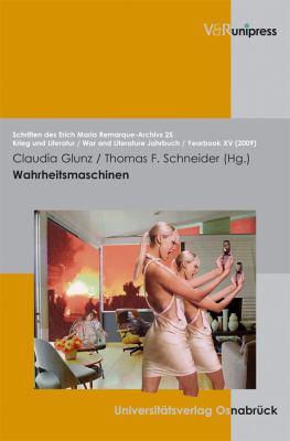 Wahrheitsmaschinen: Der Einfluss Technischer Innovationen Auf Die Darstellung Und Das Bild Des Krieges in Den Medien Und Kunsten 9783899715903