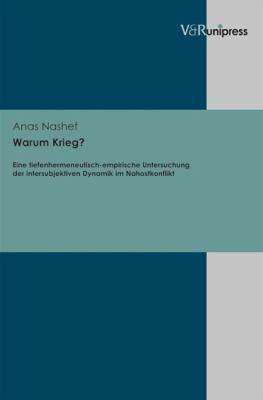 Warum Krieg?: Eine Tiefenhermeneutisch-Empirische Untersuchung Der Intersubjektiven Dynamik Im Nahostkonflikt 9783899716832