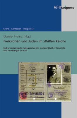 Freikirchen Und Juden Im Dritten Reich: Instrumentalisierte Heilsgeschichte, Antisemitische Vorurteile Und Verdrangte Schuld 9783899716900