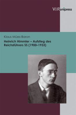 Heinrich Himmler - Aufstieg Des Reichsfuhrers SS (1900-1933) 9783899718003