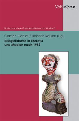 Kriegsdiskurse in Literatur Und Medien Nach 1989 9783899718119