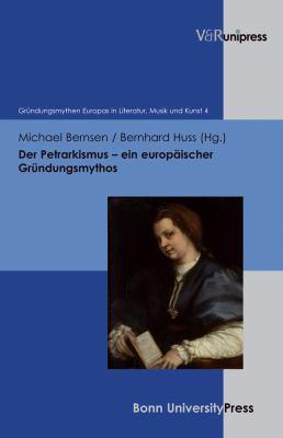 Der Petrarkismus - Ein Europaischer Grundungsmythos 9783899718423