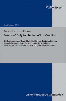 Directors' Duty for the Benefit of Creditors: Die Bedeutung Der Geschaftsleiterpflicht Zur Berucksichtigung Der Glaubigerinteressen Fur Den Schutz Der 9783899718645