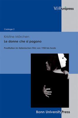Le Donne Che Si Pagano: Prostitution Im Italienischen Film Von 1950 Bis Heute 9783899718881