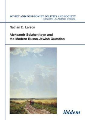 Aleksandr Solzhenitsyn and the Modern Russo-Jewish Question. 9783898214834