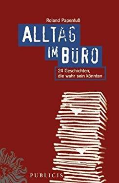 Alltag Im Buro: 24 Geschichten, Die Wahr Sein Konnten 9783895782145
