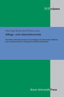 Alltags- Und Lebensokonomie: Erweiterte Mikrookonomische Grundlagen Fur Finanzwirtschaftliche Und Soziookonomisch-Okologische Basiskompetenzen 9783899718553