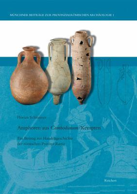 Amphoren Aus Cambodunum (Kempten): Ein Beitrag Zur Handelsgeschichte Der Romischen Provinz Raetia 9783895006593