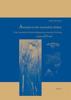 Aromata in Der Iranischen Kultur: Unter Besonderer Berucksichtigung Der Persischen Dichtung 9783895006807