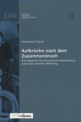 Aufbruche Nach Dem Zusammenbruch: Die Deutsche Nordamerika-Auswanderung Nach Dem Zweiten Weltkrieg 9783899711066
