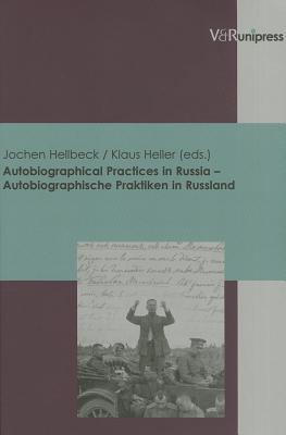 Autobiographical Practices in Russia - Autobiographische Praktiken in Russland 9783899711929