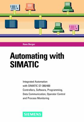 Automating with Simatic: Integrated Automation with Simatic S7-300/400. Controllers, Software, Programming, Data Communication, Operator Contro 9783895781339