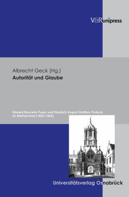 Autoritat Und Glaube: Edward Bouverie Pusey Und Friedrich August Gotttreu Tholuck Im Briefwechsel (1825-1865) 9783899715774