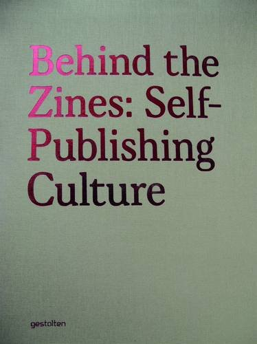 Behind the Zines: Self-Publishing Culture 9783899553369