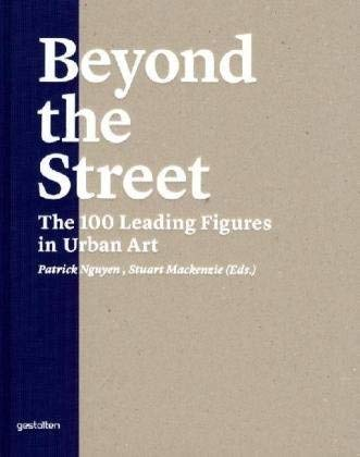 Beyond the Street: The 100 Leading Figures in Urban Art 9783899552904
