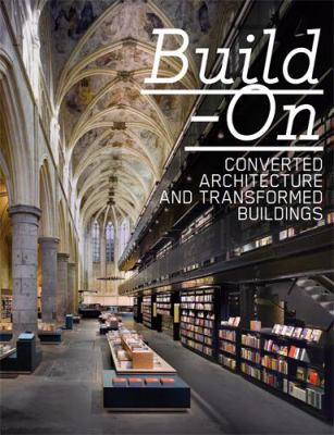 Build-On: Converted Architecture and Transformed Buildings 9783899552591