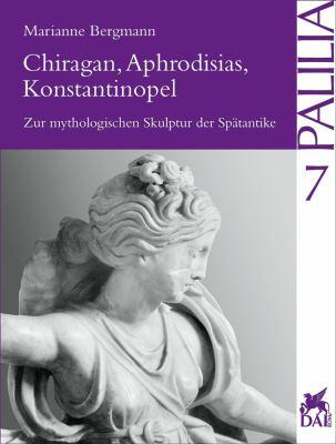 Chiragan, Aphrodisias, Konstantinopel: Zur Mythologischen Skulptur Der Spatantike 9783895001239
