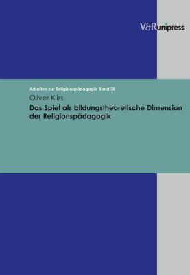 Das Spiel ALS Bildungstheoretische Dimension Der Religionspadagogik 9783899714999