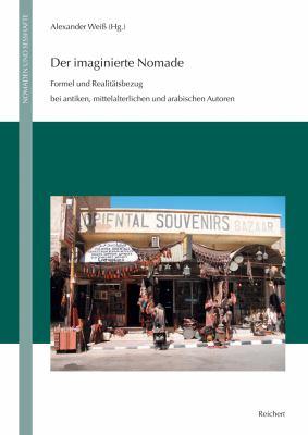 Der Imaginierte Nomade: Formel Und Realitatsbezug Bei Antiken, Mittelalterlichen Und Arabischen Autoren 9783895006050