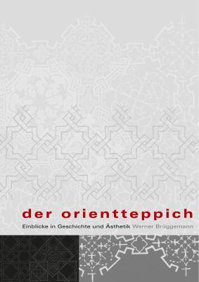 Der Orientteppich: Einblicke in Geschichte Und Asthetik 9783895005633