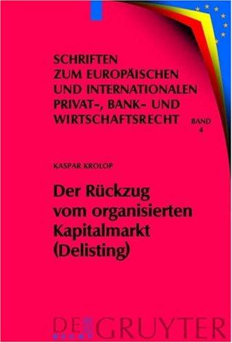 Der R Ckzug Vom Organisierten Kapitalmarkt (Delisting): Zugleich Eine Untersuchung Des Kapitalmarktrechtlichen Anlegerschutzes Im Verh Ltnis Zum Gesel 9783899492927