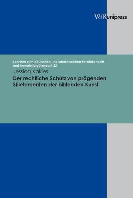 Der Rechtliche Schutz Von Pragenden Stilelementen Der Bildenden Kunst 9783899717242