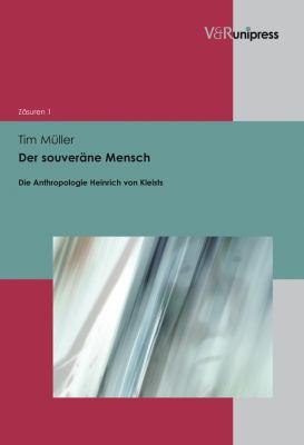 Der Souverane Mensch: Die Anthropologie Heinrich Von Kleists 9783899718768