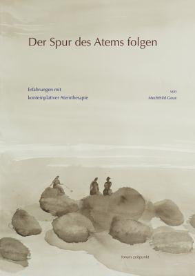 Der Spur Des Atems Folgen: Erfahrungen Mit Kontemplativer Atemtherapie 9783895006258