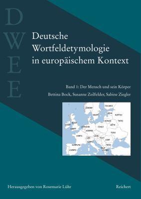Deutsche Wortfeldetymologie In Europaischem Kontext, Band 1: Der Mensch Und Sein Korper 9783895007934