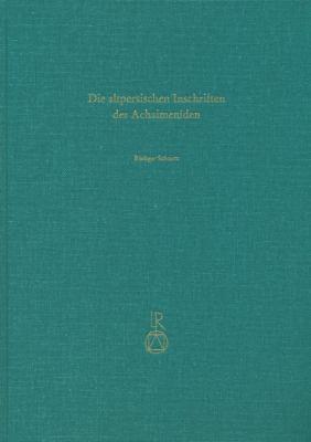 Die Altpersischen Inschriften Der Achaimeniden: Editio Minor Mit Deutscher Ubersetzung 9783895006852