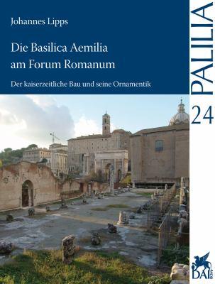 Die Basilica Aemilia Am Forum Romanum: Der Kaiserzeitliche Bau Und Seine Ornamentik 9783895008702