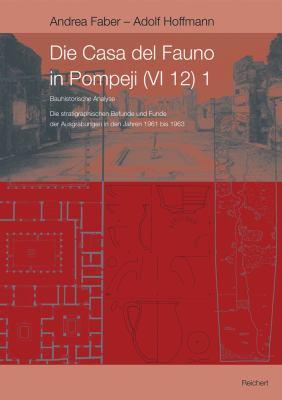 Die Casa del Fauno in Pompeji (VI 12), Part I: Stratigraphische Befunde Der Ausgrabungen in Den Jahren 1961 Bis 1963 Und Bauhistorische Analyse 9783895006500