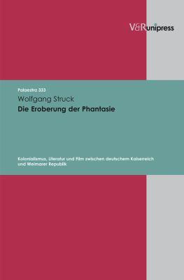 Die Eroberung der Phantasie: Kolonialismus, Literatur Und Film Zwischen Deutschem Kaiserreich Und Weimarer Republik 9783899717693