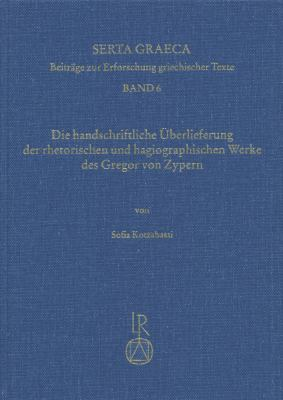 Die Handschriftliche Uberlieferung Der Rhetorischen Und Hagiographischen Werke Des Gregor Von Zypern 9783895000645