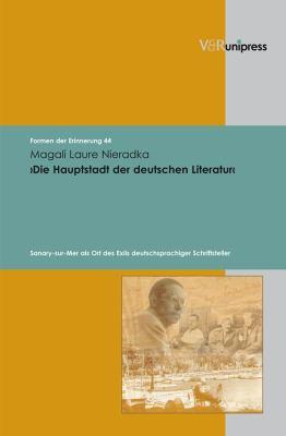 Die Hauptstadt der Deutschen Literatur: Sanary-Sur-Mer ALS Ort Des Exils Deutschsprachiger Schriftsteller 9783899717921