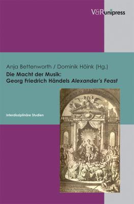 Die Macht Der Musik - Georg Friedrich Handels Alexander's Feast: Interdisziplinare Studien 9783899717334