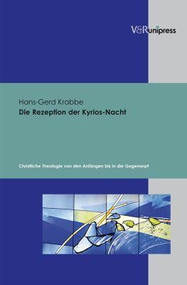 Die Rezeption Der Kyrios-Nacht: Christliche Theologie Von Den Anfangen Bis in Die Gegenwart 9783899715767
