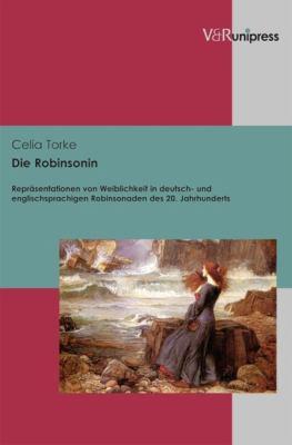 Die Robinsonin: Eine Gender-Perspektivische Untersuchung Deutsch- Und Englischsprachiger Robinsonaden Im 20. Jahrhundert 9783899716672