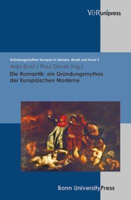 Die Romantik: Ein Grundungsmythos Der Europaischen Moderne 9783899716955