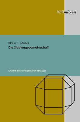 Die Siedlungsgemeinschaft: Grundriss der Essentialistischen Ethnologie 9783899715729