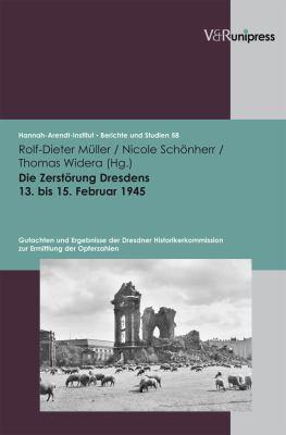 Die Zerstorung Dresdens 13. Bis 15. Februar 1945: Gutachten Und Ergebnisse der Dresdner Historikerkommission Zur Ermittlung der Opferzahlen 9783899717730