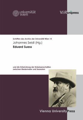 Eduard Suess: Und Die Entwicklung Der Erdwissenschaften Zwischen Biedermeier Und Sezession 9783899714678