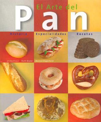 El Arte del Pan: Historia, Especialidades, Recetas 9783899850864