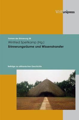 Erinnerungsraume Und Wissenstransfer: Beitrage Zur Afrikanischen Geschichte 9783899715330