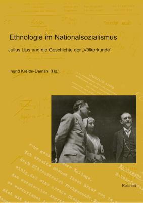 Ethnologie Im Nationalsozialismus: Julius Lips Und Die Geschichte Der Volkerkunde; Teil 1: Julius Lips, Martin Heydrich Und Die (Deutsche) Gesellschaf 9783895007743