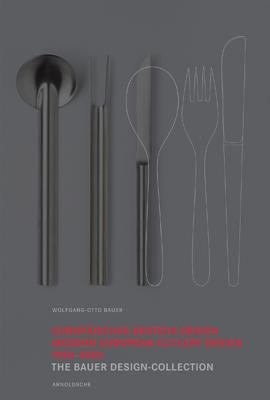 Europaisches Besteck-Design/Modern European Cutlery Design: 1948-2000: The Bauer Design Collection