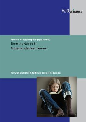 Fabelnd Denken Lernen: Konturen Biblischer Didaktik Am Beispiel Kinderbibel 9783899717297