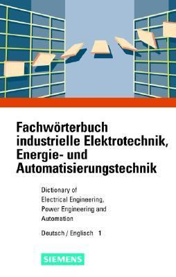 Fachworterbuch Industrielle Elektrotechnik, Energie- Und Automatisierungstechnik/Dictionary of Electrical Engineering, Power Engineering and Automatio 9783895780776